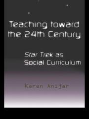 Teaching Toward the 24th Century: Star Trek as Social Curriculum