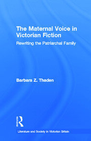 The Maternal Voice in Victorian Fiction: Rewriting the Patriarchal Family