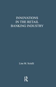 Innovations in the Retail Banking Industry: The Impact of Organizational Structure and Environment on the Adoption Process