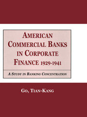 American Commercial Banks in Corporate Finance, 1929-1941: A Study in Banking Concentrations