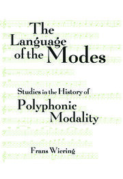 The Language of the Modes: Studies in the History of Polyphonic Modality