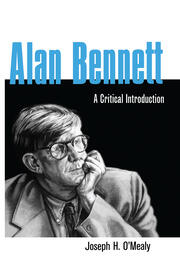Alan Bennett: A Critical Introduction