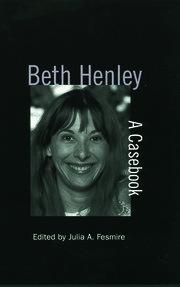 Beth Henley: A Casebook