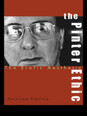 The Pinter Ethic: The Erotic Aesthetic