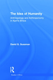 The Idea of Humanity: Anthropology and Anthroponomy in Kant's Ethics