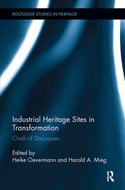 Industrial Heritage Sites in Transformation: Clash of Discourses