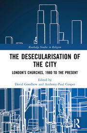 The Desecularisation of the City: London's Churches, 1980 to the Present