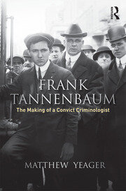 Frank Tannenbaum: The Making of a Convict Criminologist