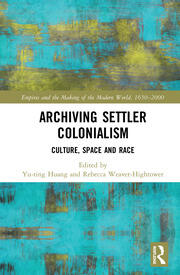 Archiving Settler Colonialism: Culture, Space and Race
