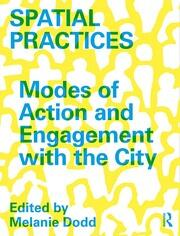 Spatial Practices: Modes of Action and Engagement with the City