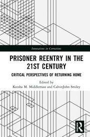 Prisoner Reentry in the 21st Century: Critical Perspectives of Returning Home