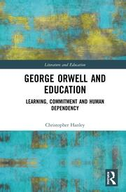George Orwell and Education: Learning, Commitment and Human Dependency