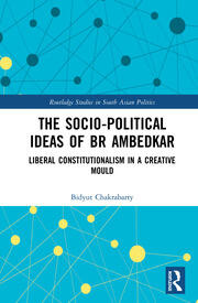 The Socio-political Ideas of BR Ambedkar: Liberal constitutionalism in a creative mould
