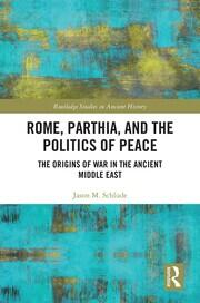 Rome, Parthia, and the Politics of Peace: The Origins of War in the Ancient Middle East