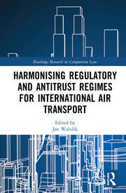 Harmonising Regulatory and Antitrust Regimes for International Air Transport