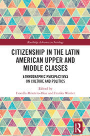 Citizenship in the Latin American Upper and Middle Classes: Ethnographic Perspectives on Culture, Politics, and Consumption