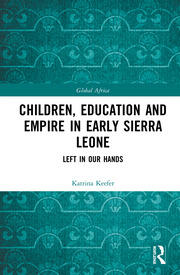 Children, Education and Empire in Early Sierra Leone: Left in Our Hands