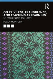 On Privilege, Fraudulence, and Teaching As Learning: Selected Essays 1981--2019