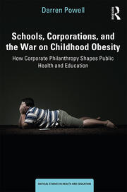 Schools, Corporations, and the War on Childhood Obesity: How Corporate Philanthropy Shapes Public Health and Education