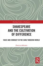 Shakespeare and the Cultivation of Difference: Race and Conduct in the Early Modern World