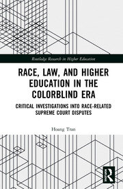 Race, Law, and Higher Education in the Colorblind Era: Critical Investigations into Race-Related Supreme Court Disputes