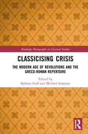 Classicising Crisis: The Modern Age of Revolutions and the Greco-Roman Repertoire