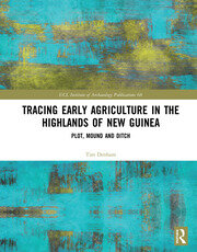 Tracing Early Agriculture in the Highlands of New Guinea: Plot, Mound and Ditch