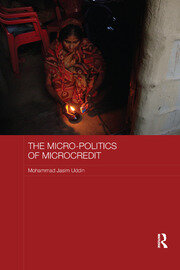 The Micro-politics of Microcredit: Gender and Neoliberal Development in Bangladesh
