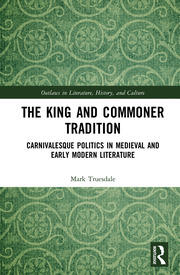 The King and Commoner Tradition: Carnivalesque Politics in Medieval and Early Modern Literature