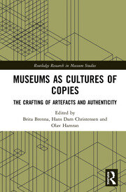 Museums as Cultures of Copies: The Crafting of Artefacts and Authenticity