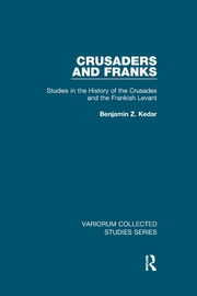 Crusaders and Franks: Studies in the History of the Crusades and the Frankish Levant