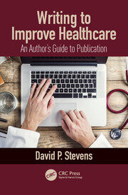 Writing to Improve Healthcare: An Author's Guide to Scholarly Publication, First Edition
