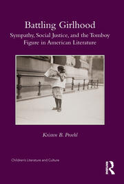 Battling Girlhood: Sympathy, Social Justice, and the Tomboy Figure in American Literature