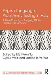 English Language Proficiency Testing in Asia: A New Paradigm Bridging Global and Local Contexts