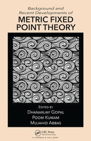 Featured Title - Background and Recent Developments of Metric Fixed Point Theory - 1st Edition book cover