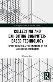 Collecting and Exhibiting Computer-Based Technology: Expert Curation at the Museums of the Smithsonian Institution