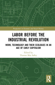 Labor Before the Industrial Revolution: Work, Technology and their Ecologies in an Age of Early Capitalism