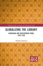Globalizing the Library: Librarians and Development Work, 1945–1970