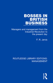 Bosses in British Business: Managers and Management from the Industrial Revolution to the Present Day