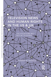 Television News and Human Rights in the US & UK: The Violations Will Not Be Televised