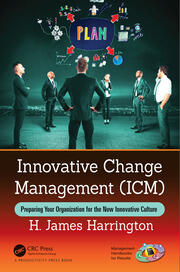 Innovative Change Management (ICM): Preparing Your Organization for the New Innovative Culture