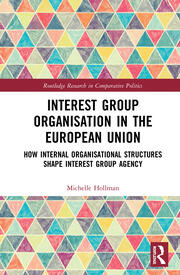Interest Group Organisation in the European Union: How Internal Organisational Structures Shape Interest Group Agency