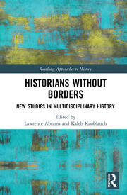 Historians Without Borders: New Studies in Multidisciplinary History