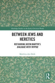 Between Jews and Heretics: Refiguring Justin Martyr's Dialogue with Trypho