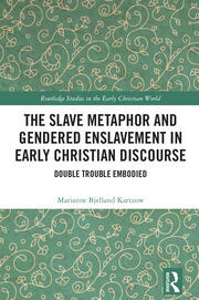 The Slave Metaphor and Gendered Enslavement in Early Christian Discourse: Double Trouble Embodied