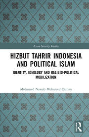 Hizbut Tahrir Indonesia and Political Islam: Identity, Ideology and Religio-Political Mobilization