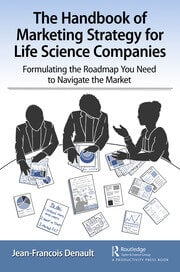 The Handbook of Marketing Strategy for Life Science Companies: Formulating the Roadmap You Need to Navigate the Market