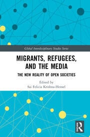 Migrants, Refugees, and the Media: The New Reality of Open Societies