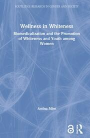 Wellness in Whiteness (Open Access): Biomedicalisation and the Promotion of Whiteness and Youth among Women