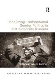 Mobilizing Transnational Gender Politics in Post-Genocide Rwanda